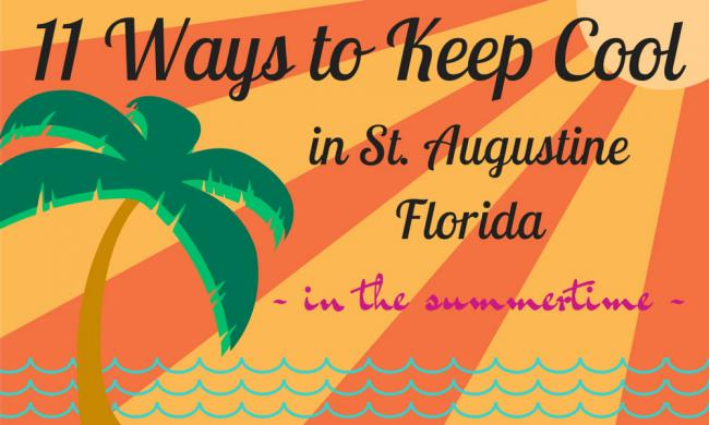 Here are some tips of how to keep cool when visiting St. Augustine in the summertime.